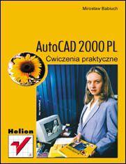 AutoCAD 2000 PL. Ćwiczenia praktyczne